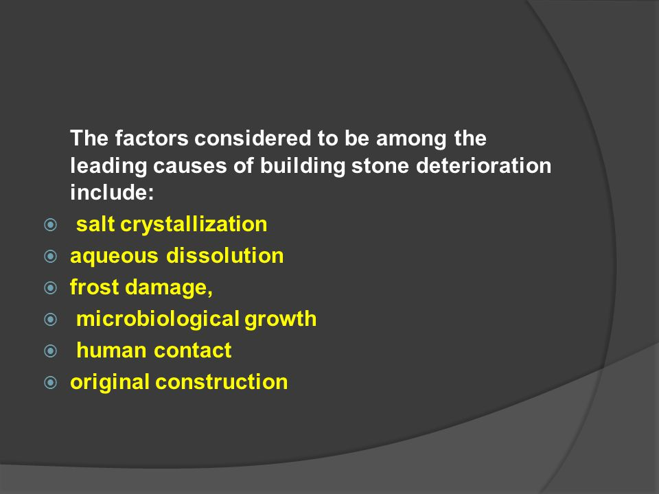 The factors considered to be among the leading causes of building stone deterioration include: