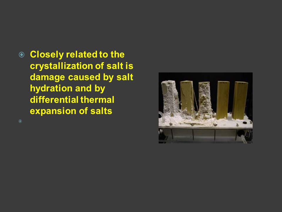 Closely related to the crystallization of salt is damage caused by salt hydration and by differential thermal expansion of salts
