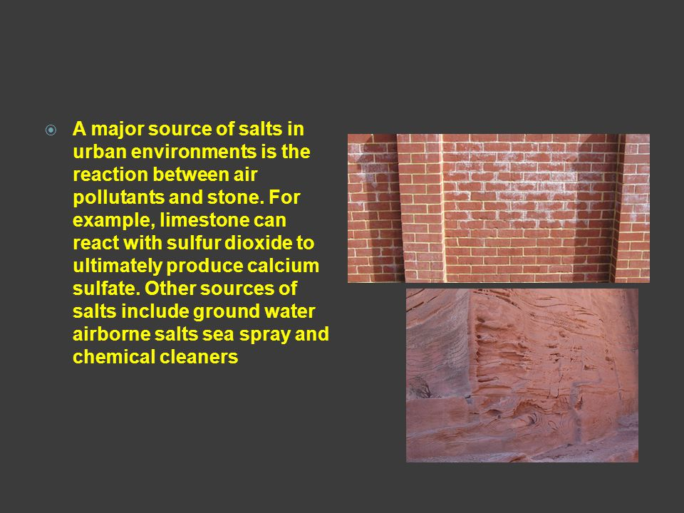 A major source of salts in urban environments is the reaction between air pollutants and stone.