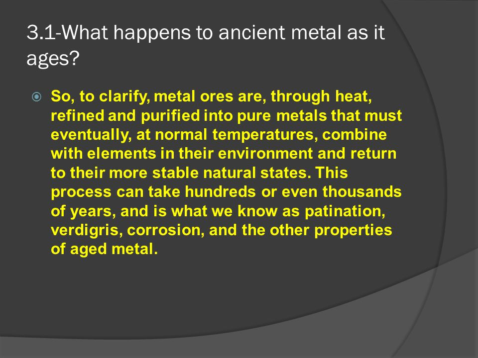 3.1-What happens to ancient metal as it ages