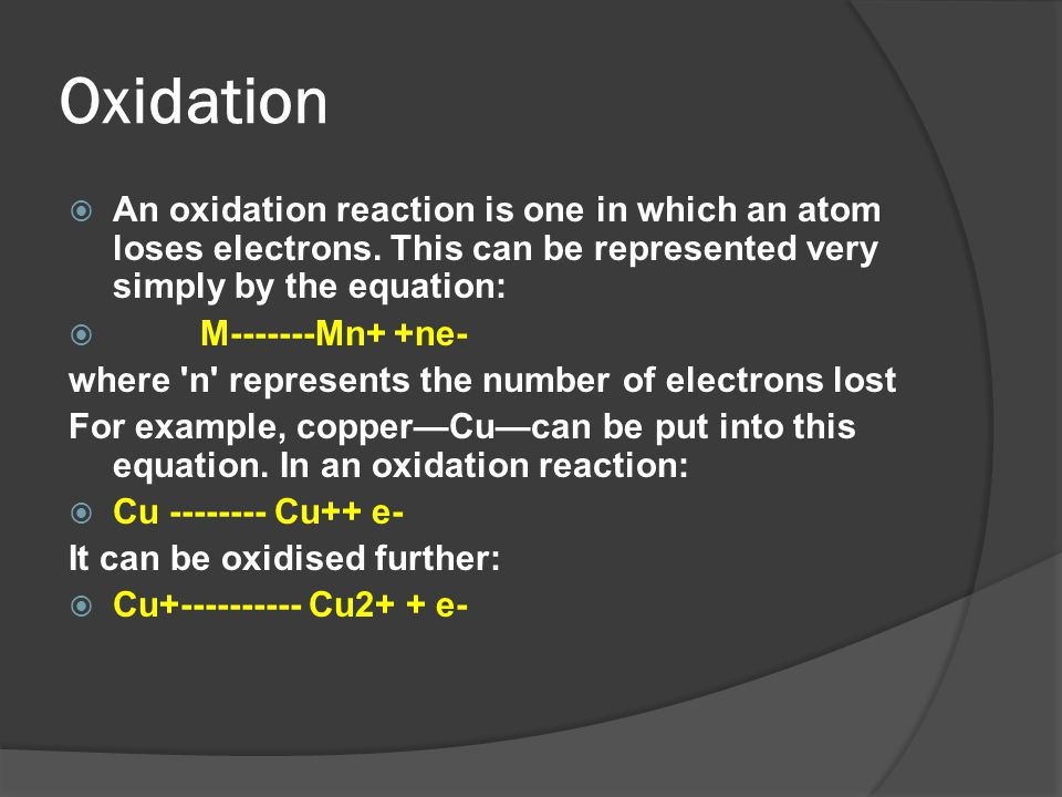 Oxidation An oxidation reaction is one in which an atom loses electrons. This can be represented very simply by the equation:
