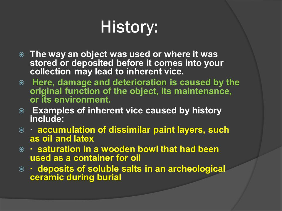 History: The way an object was used or where it was stored or deposited before it comes into your collection may lead to inherent vice.