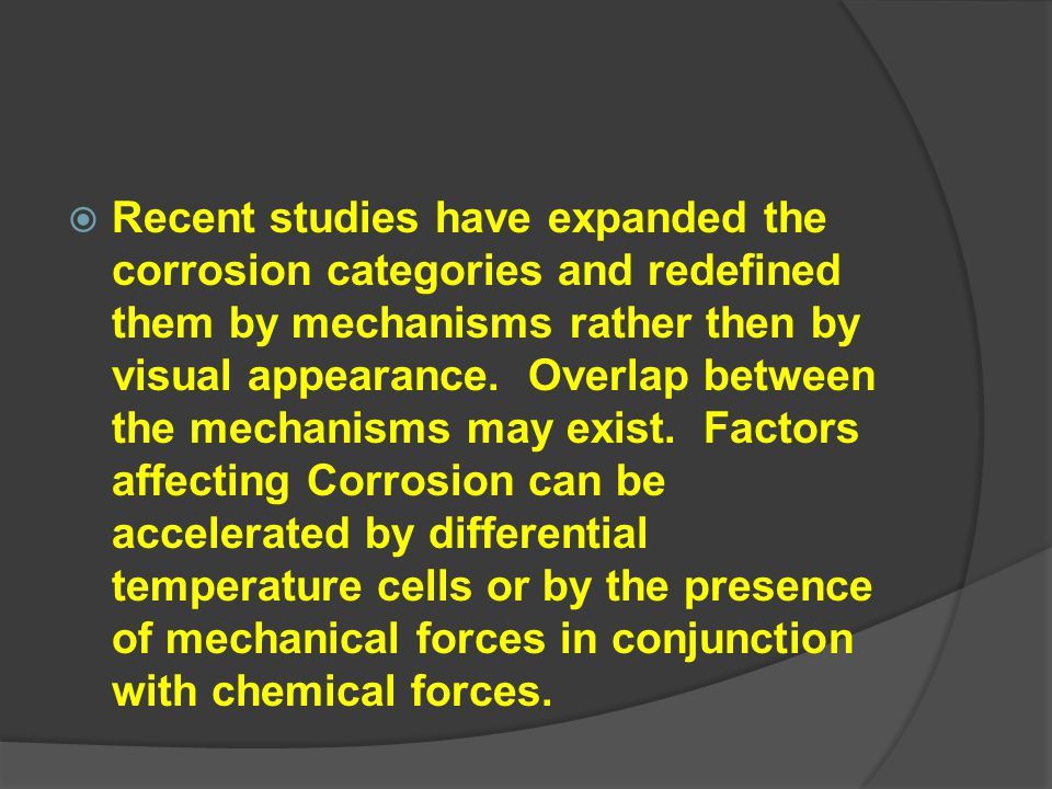 Recent studies have expanded the corrosion categories and redefined them by mechanisms rather then by visual appearance.