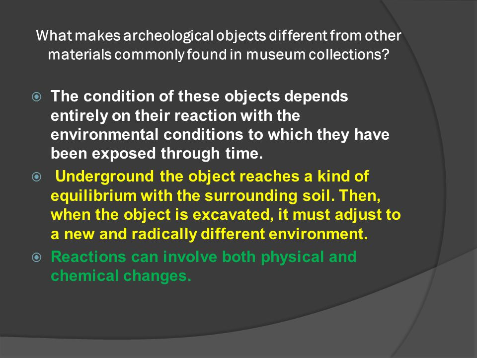 What makes archeological objects different from other materials commonly found in museum collections