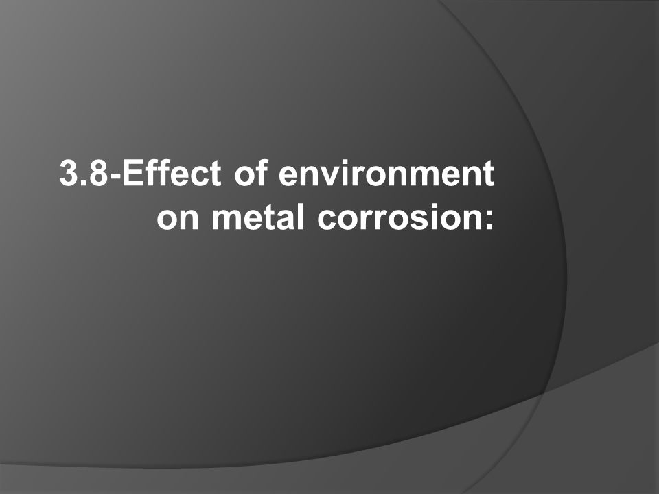 3.8-Effect of environment on metal corrosion: