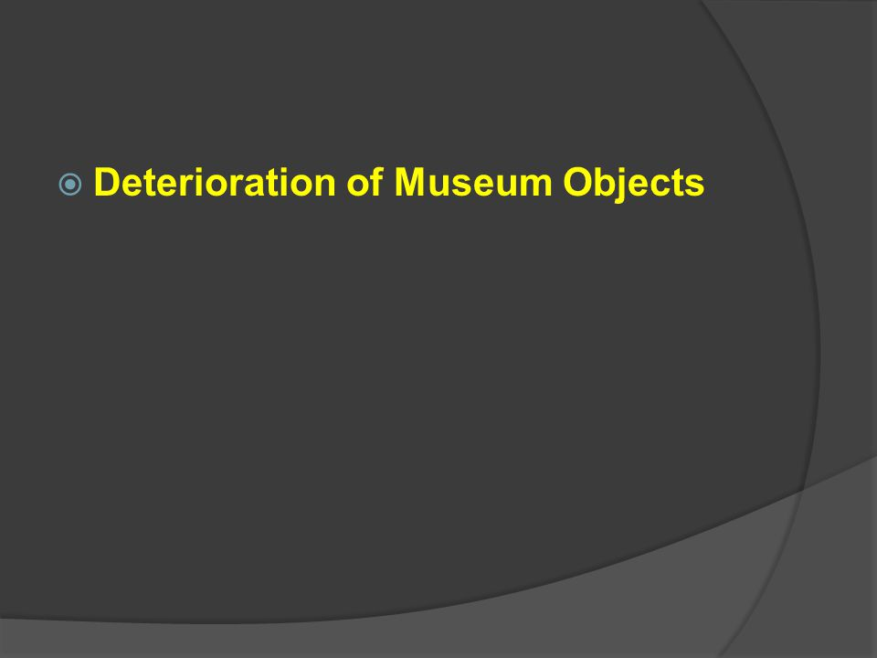 Deterioration of Museum Objects