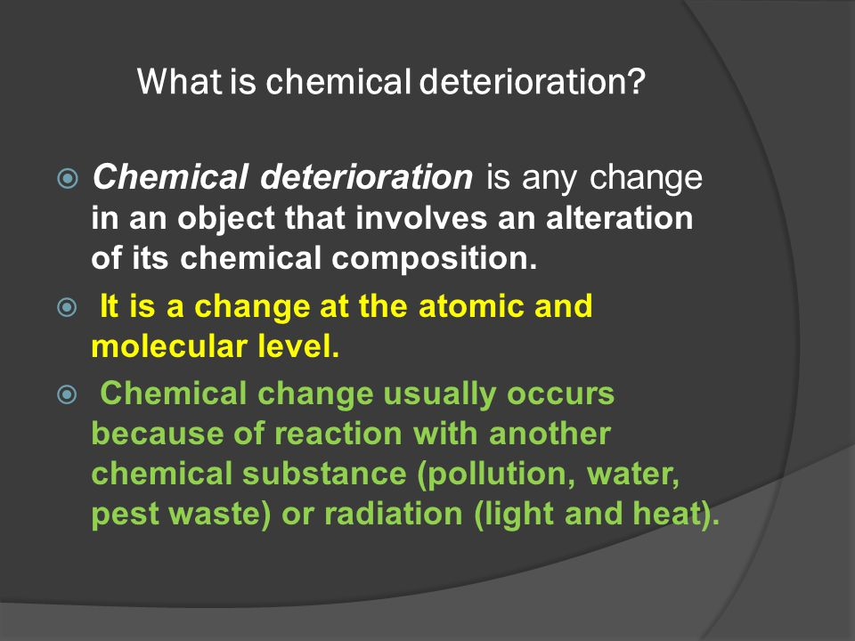What is chemical deterioration