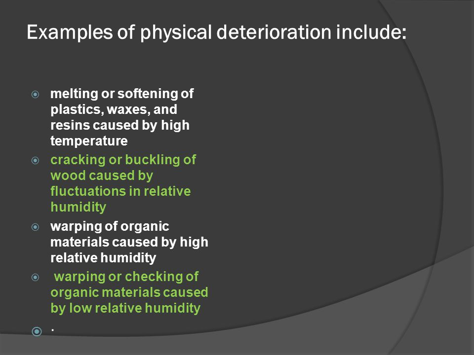 Examples of physical deterioration include:
