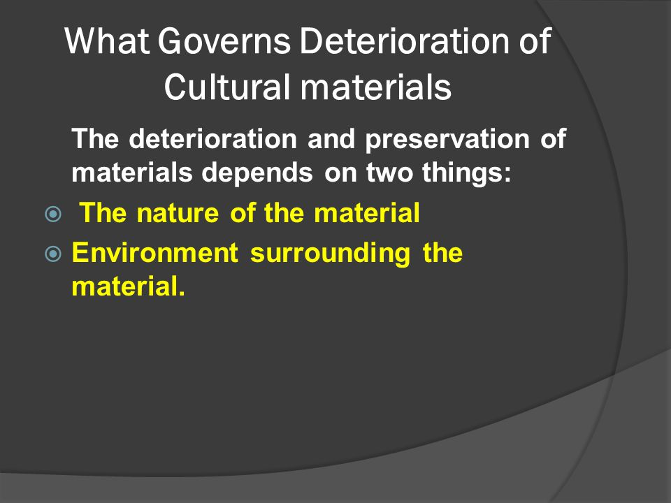 What Governs Deterioration of Cultural materials