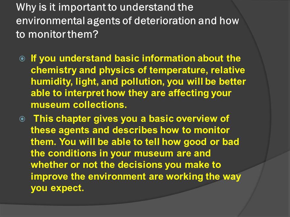 Why is it important to understand the environmental agents of deterioration and how to monitor them