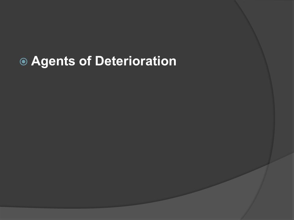 Agents of Deterioration