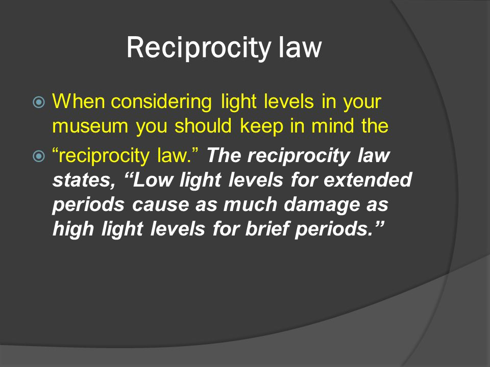 Reciprocity law When considering light levels in your museum you should keep in mind the.