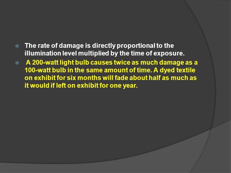 The rate of damage is directly proportional to the illumination level multiplied by the time of exposure.