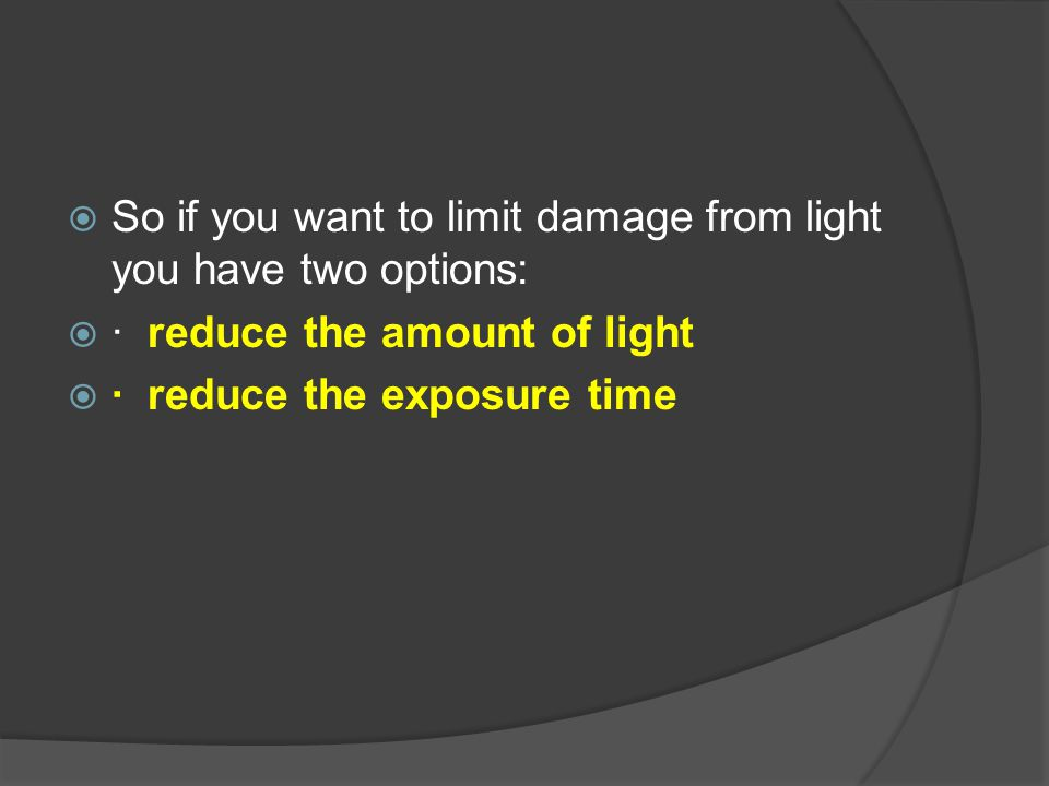So if you want to limit damage from light you have two options: