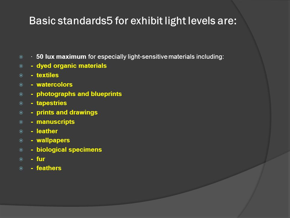 Basic standards5 for exhibit light levels are: