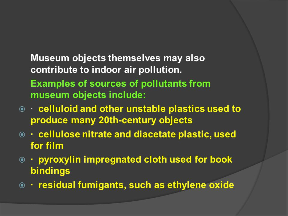 Museum objects themselves may also contribute to indoor air pollution.