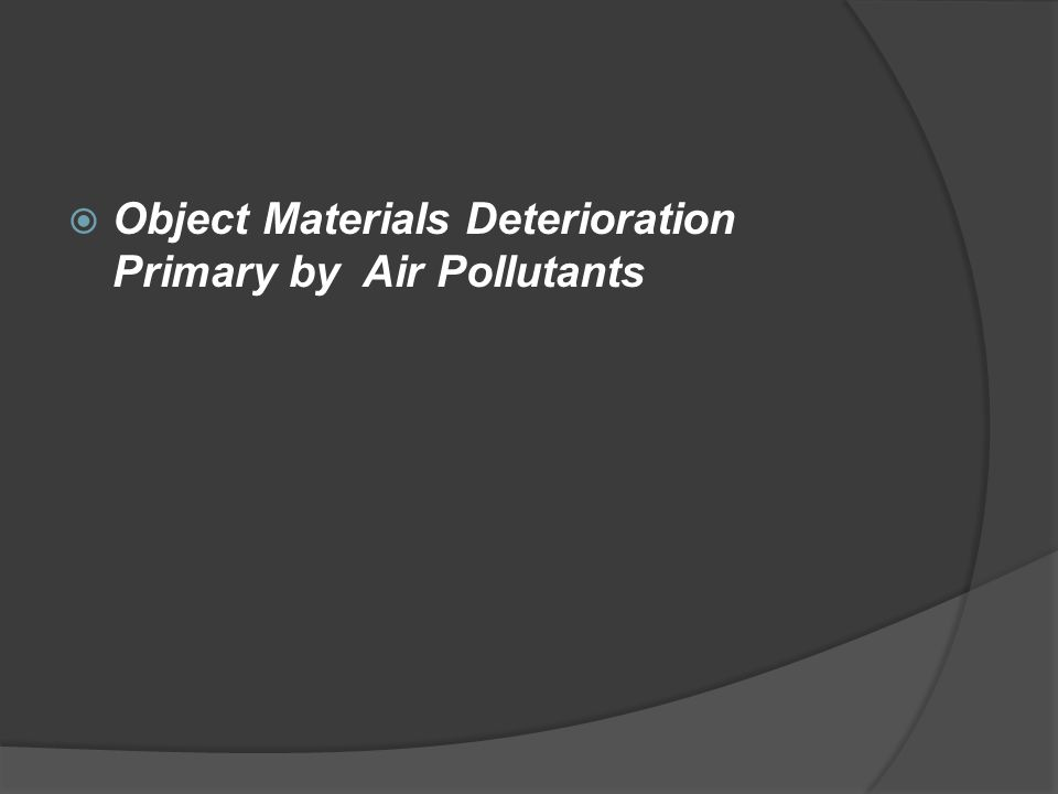 Object Materials Deterioration Primary by Air Pollutants