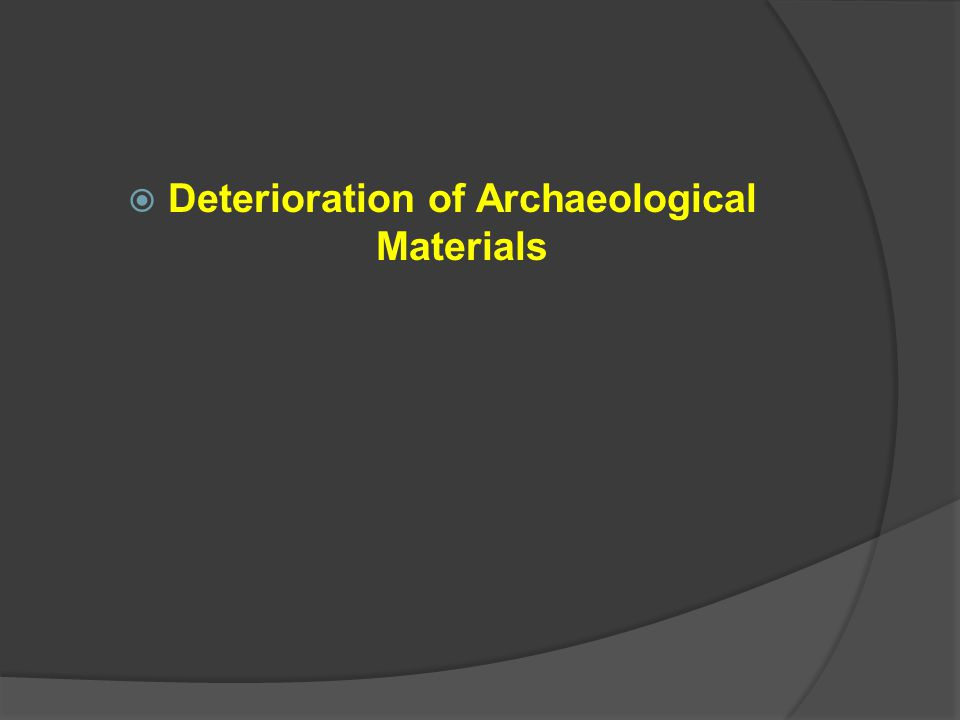 Deterioration of Archaeological Materials