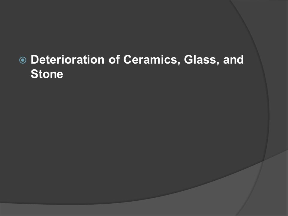 Deterioration of Ceramics, Glass, and Stone