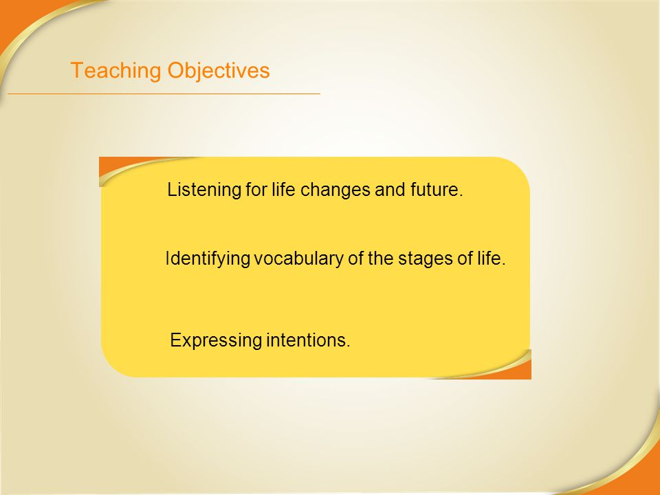 Teaching Objectives Listening for life changes and future.