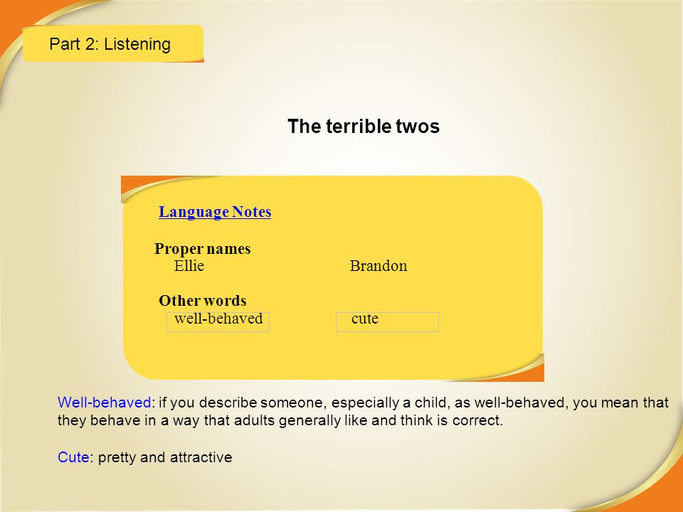 The terrible twos Part 2: Listening Language Notes Proper names