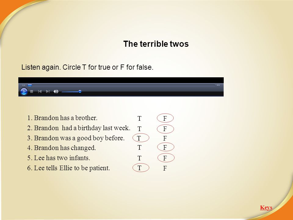 The terrible twos Listen again. Circle T for true or F for false.