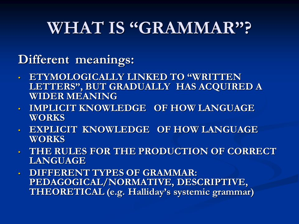 WHAT IS GRAMMAR Different meanings:
