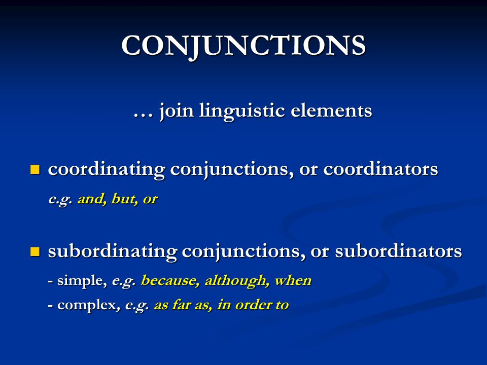 CONJUNCTIONS … join linguistic elements
