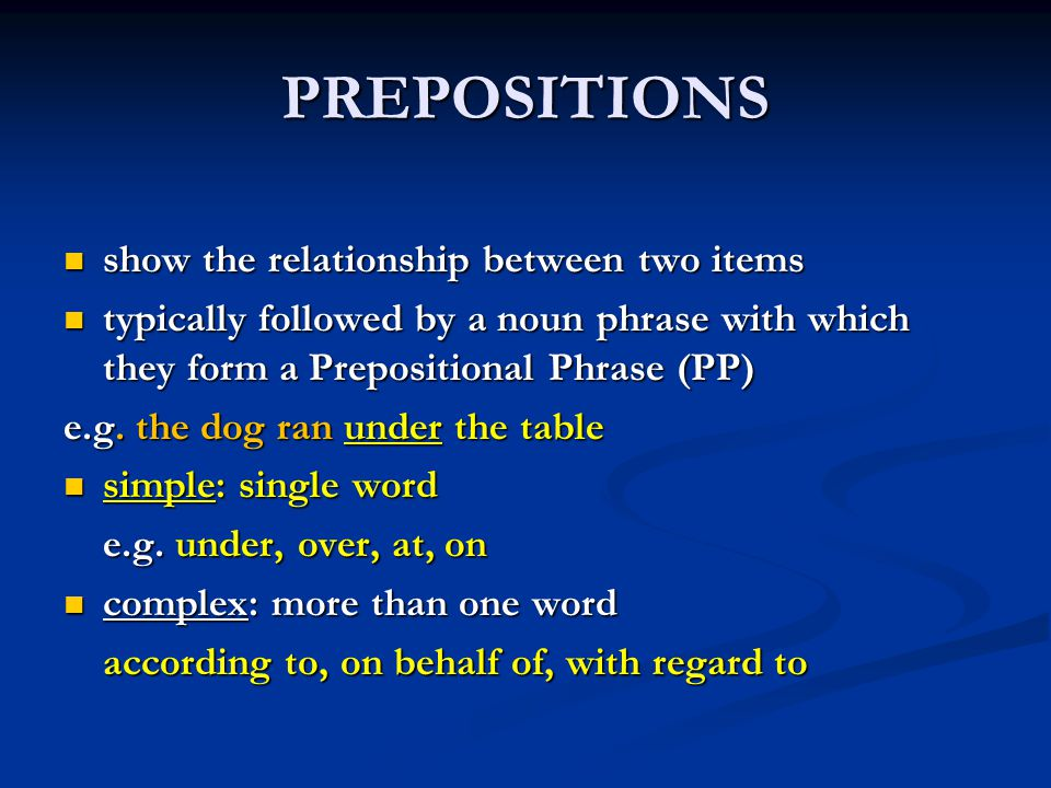 PREPOSITIONS show the relationship between two items
