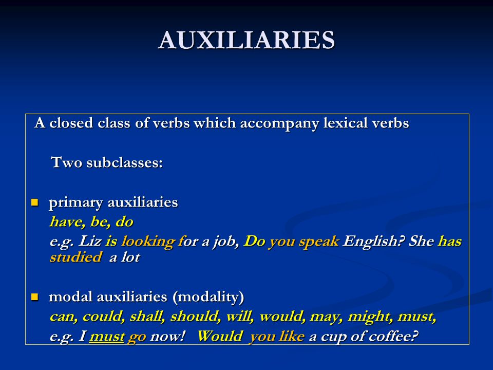 AUXILIARIES A closed class of verbs which accompany lexical verbs