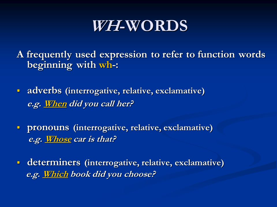 WH-WORDS A frequently used expression to refer to function words beginning with wh-: adverbs (interrogative, relative, exclamative)