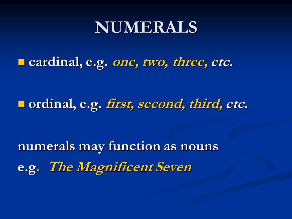 NUMERALS cardinal, e.g. one, two, three, etc.