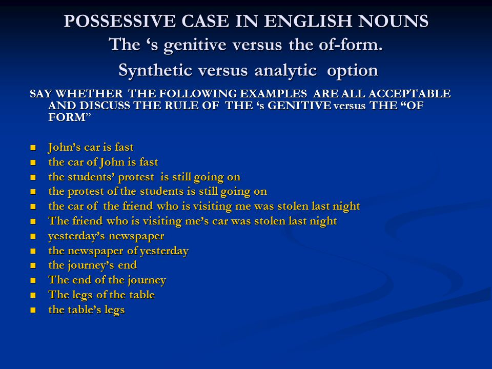 POSSESSIVE CASE IN ENGLISH NOUNS The 's genitive versus the of-form