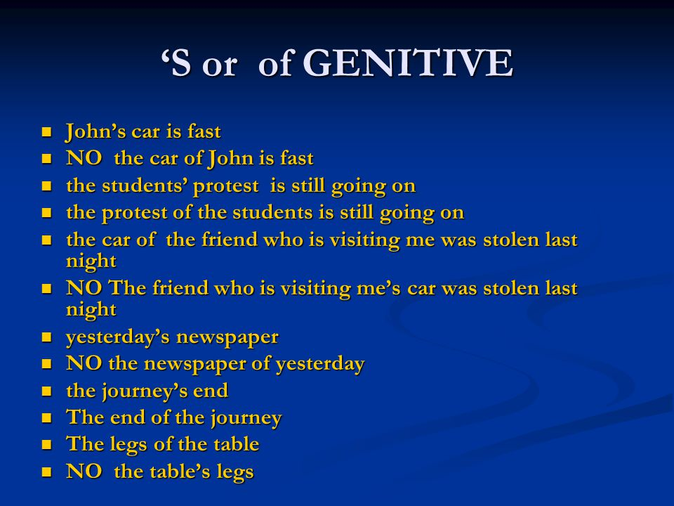 'S or of GENITIVE John's car is fast NO the car of John is fast