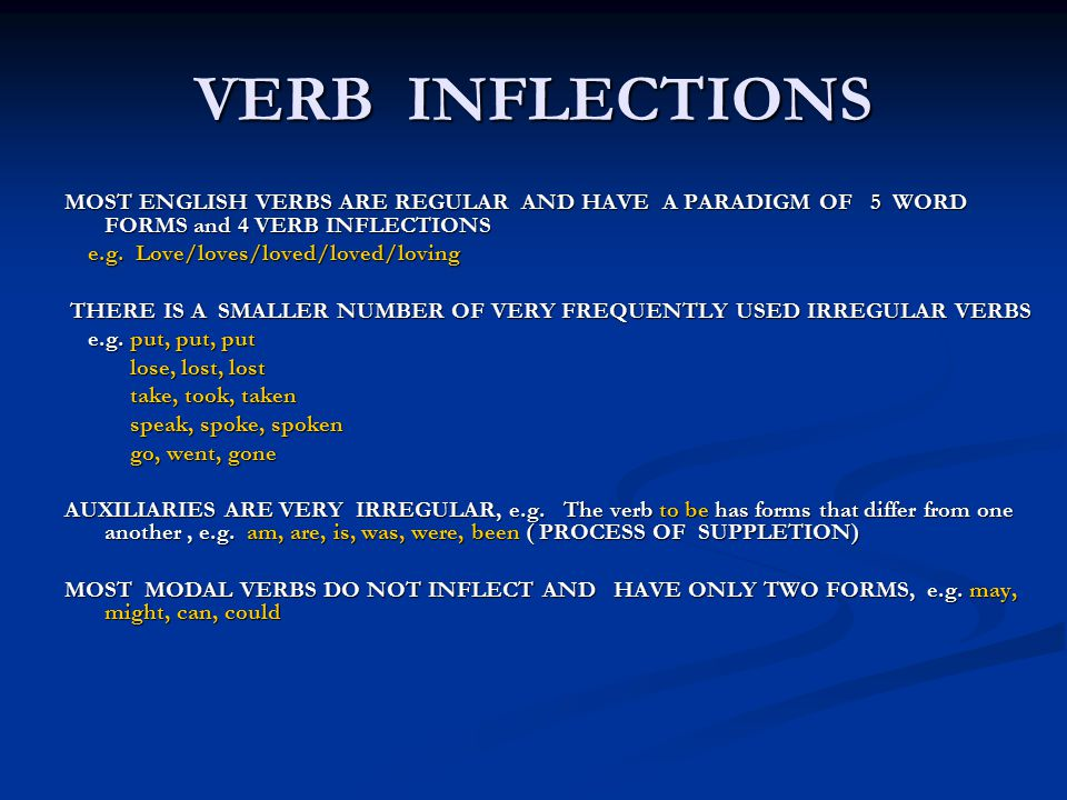 VERB INFLECTIONS MOST ENGLISH VERBS ARE REGULAR AND HAVE A PARADIGM OF 5 WORD FORMS and 4 VERB INFLECTIONS.