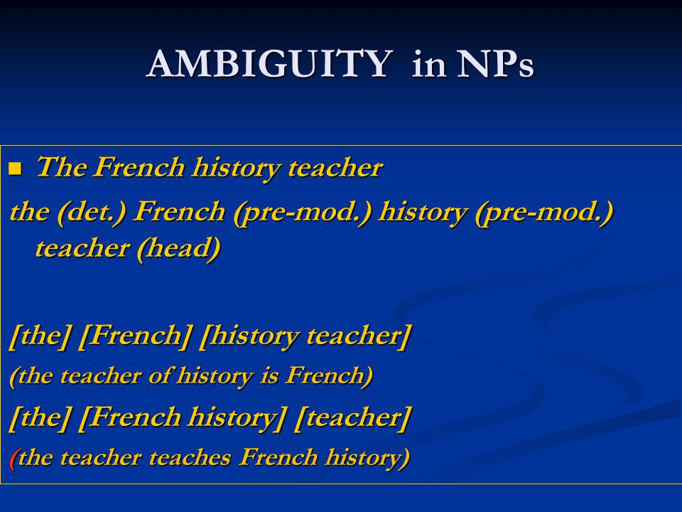 AMBIGUITY in NPs The French history teacher