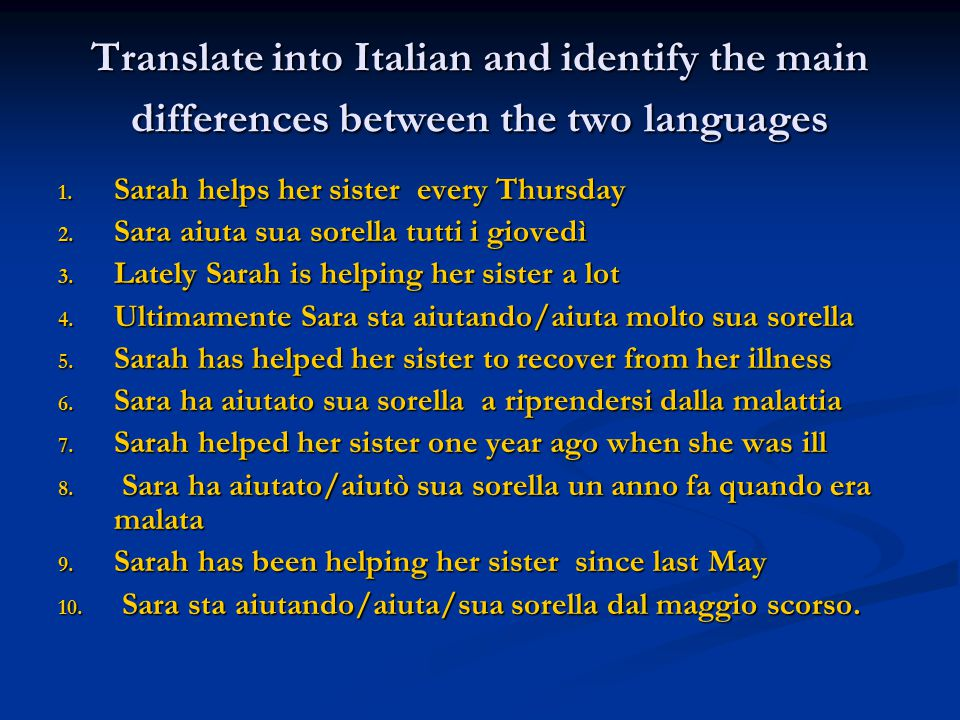 Translate into Italian and identify the main differences between the two languages