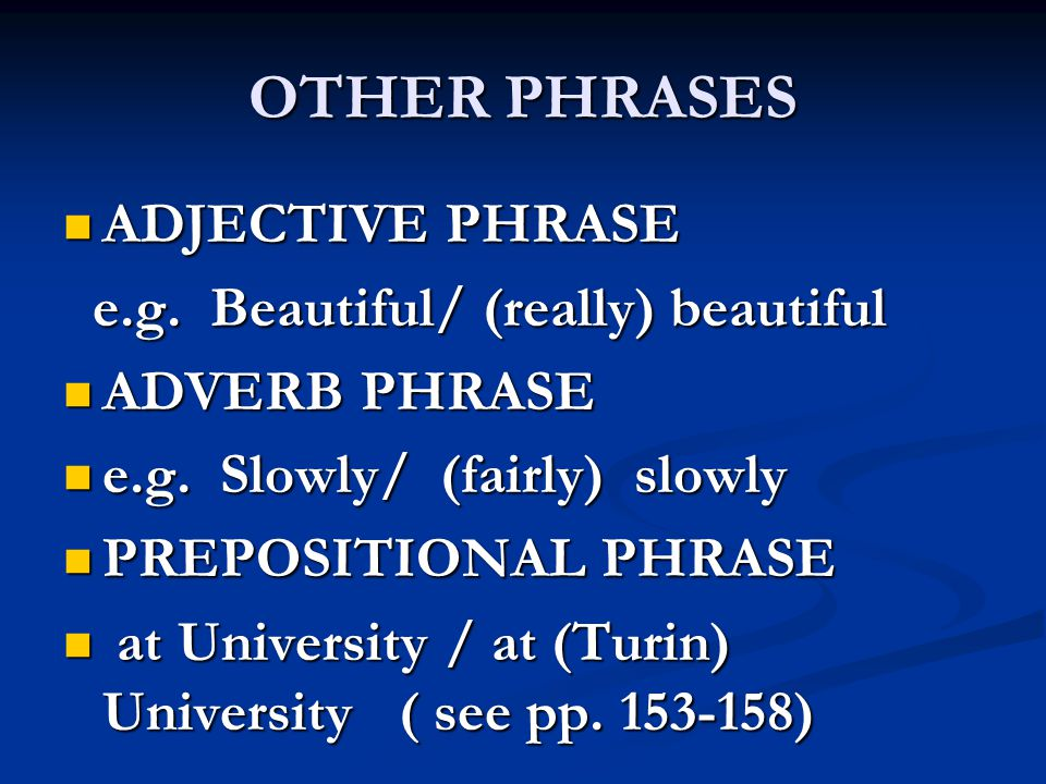OTHER PHRASES ADJECTIVE PHRASE e.g. Beautiful/ (really) beautiful