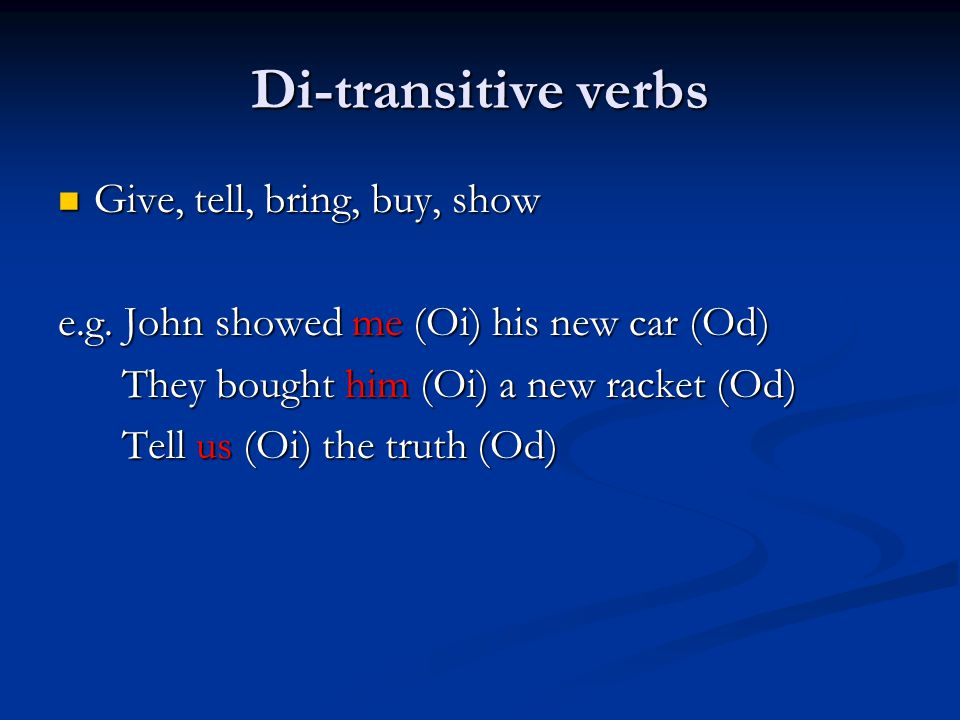 Di-transitive verbs Give, tell, bring, buy, show
