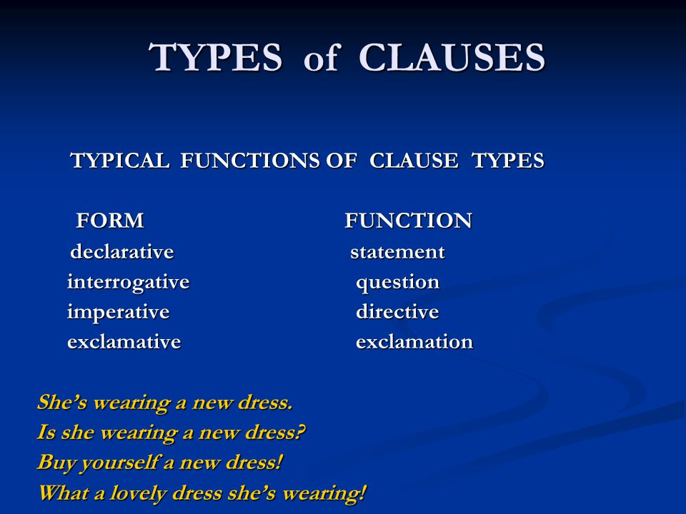 TYPES of CLAUSES TYPICAL FUNCTIONS OF CLAUSE TYPES FORM FUNCTION