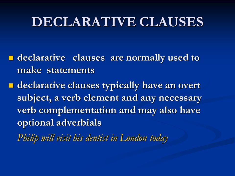 DECLARATIVE CLAUSES declarative clauses are normally used to make statements.
