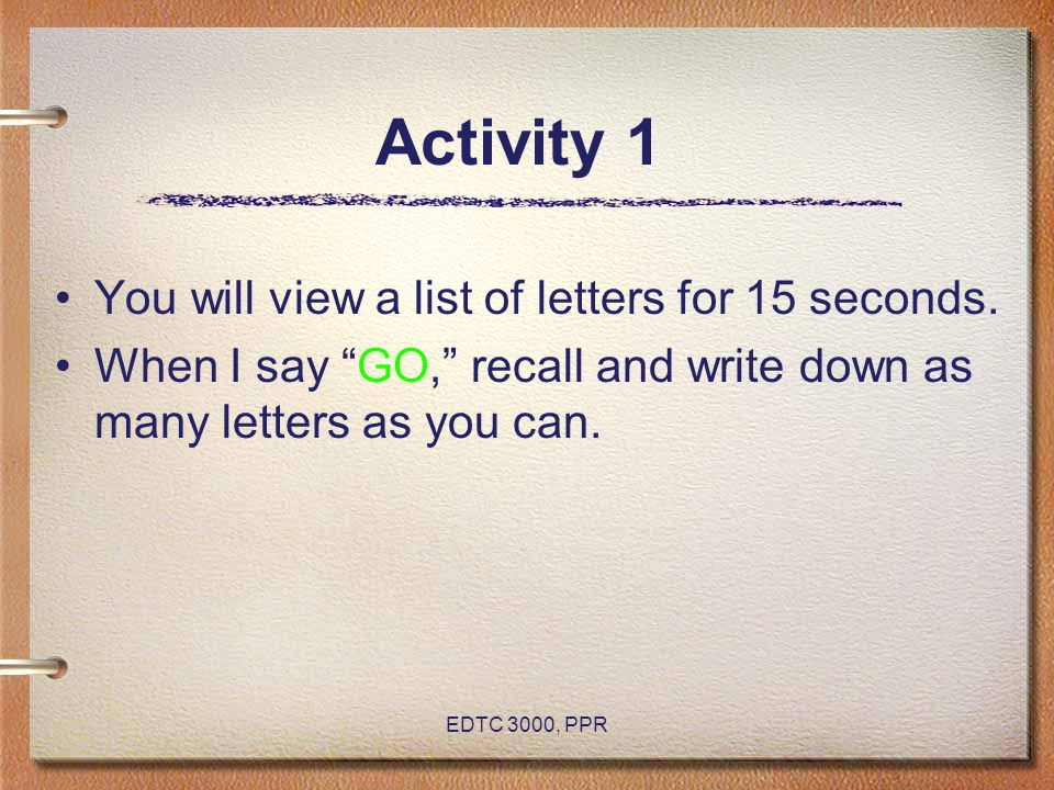 Activity 1 You will view a list of letters for 15 seconds.