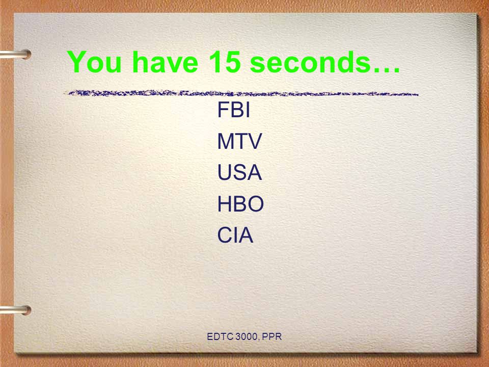 You have 15 seconds… FBI MTV USA HBO CIA EDTC 3000, PPR