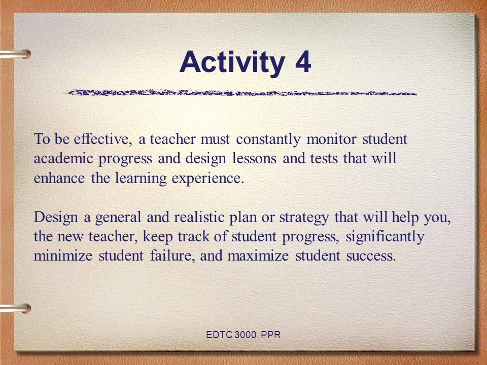 Activity 4 To be effective, a teacher must constantly monitor student