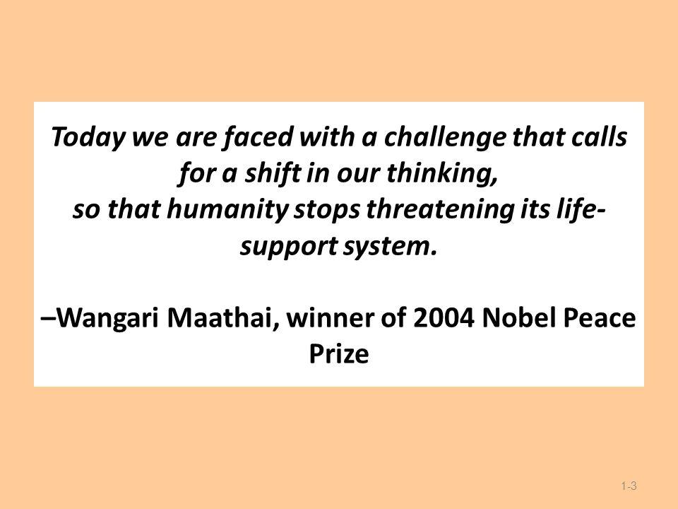 –Wangari Maathai, winner of 2004 Nobel Peace Prize