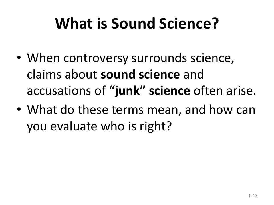 What is Sound Science When controversy surrounds science, claims about sound science and accusations of junk science often arise.