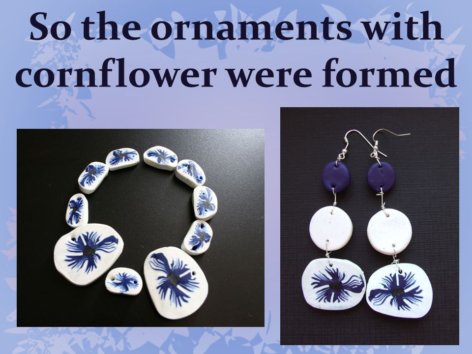 So the ornaments with cornflower were formed