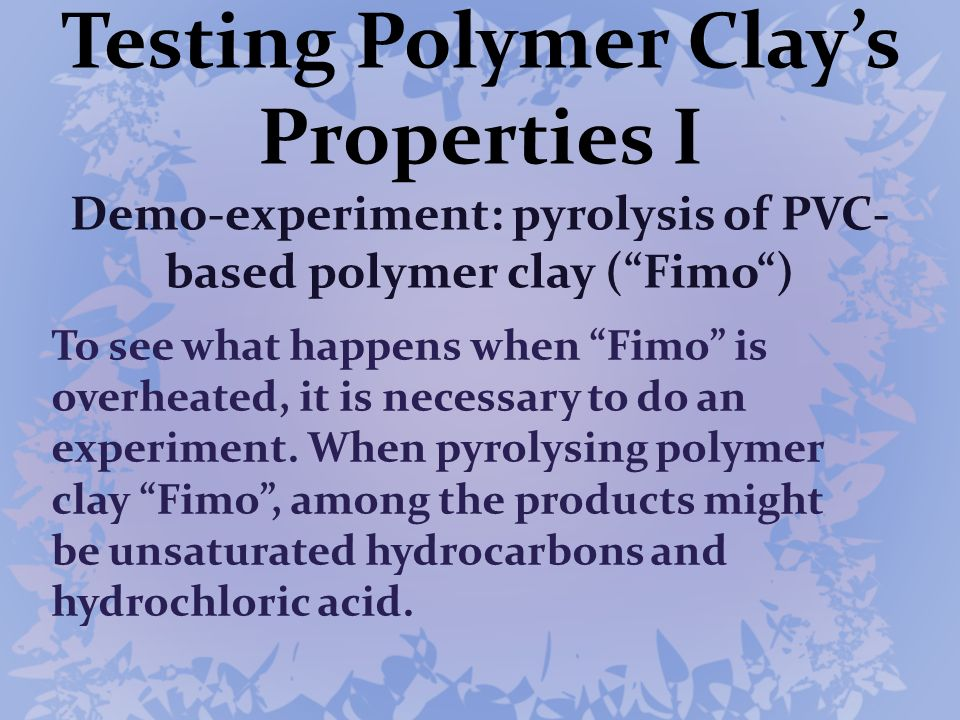 Testing Polymer Clay's Properties I Demo-experiment: pyrolysis of PVC-based polymer clay ( Fimo )