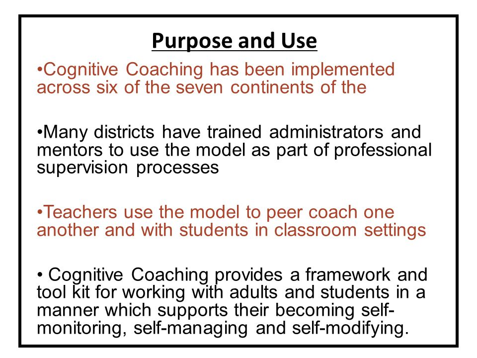 Purpose and Use Cognitive Coaching has been implemented across six of the seven continents of the.