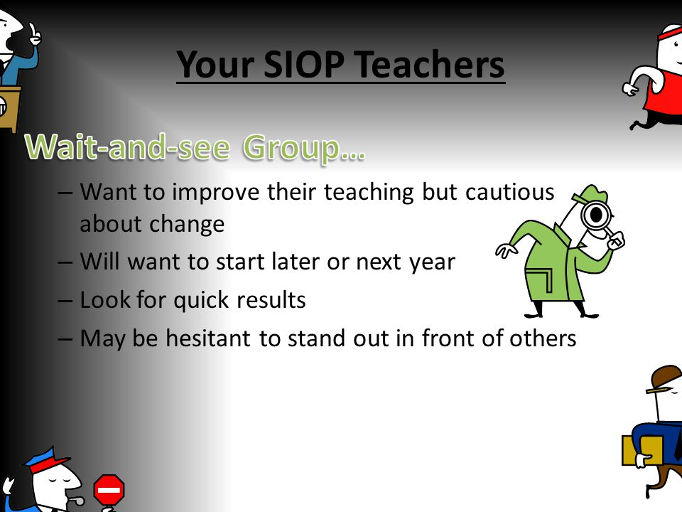 Your SIOP Teachers Wait-and-see Group…